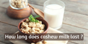 Looking To Know How Long Cashew Milk Lasts ? Better Check Your Fridge