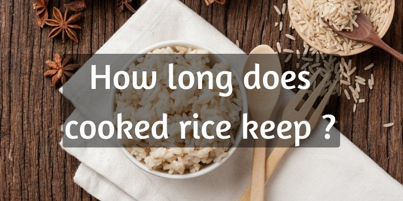 Read more about the article How Long Does Cooked Rice Last ? You Definitely Need To Know This
