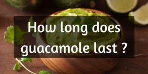 Do You Know How Long Guacamole Lasts ? You Might Want To Check Your Fridge