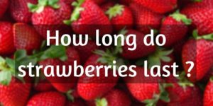 Read more about the article Want To Know How Long Strawberries Last ? Here's A Short Guide