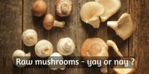Can You Eat Raw Mushrooms ? Here's What You Should Know