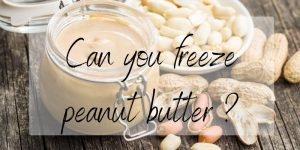 How To Freeze Peanut Butter The Right Way (+Storage Tips)