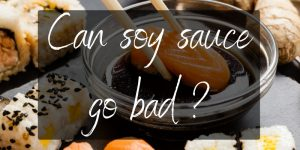 Can Soy Sauce Go Bad ? Here's How Long It Lasts (+Storage Tips)