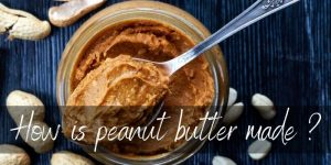 Read more about the article How Is Peanut Butter Made ? From Peanut To Jar