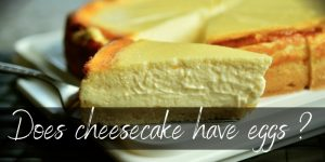 Does Cheesecake Have Eggs ? It Depends On What You're Making