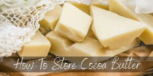 Read more about the article Here's How To Store Cocoa Butter To Make It Last Longer