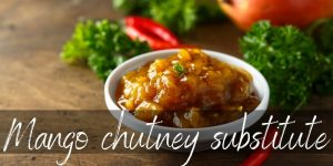 Read more about the article Best Mango Chutney Substitutes You Need To Try