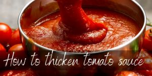 How To Thicken Tomato Sauce – 9 Ways To Do It Right