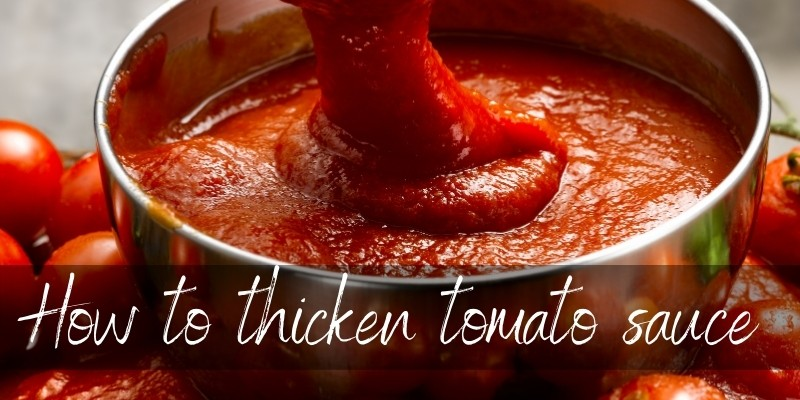 Read more about the article How To Thicken Tomato Sauce – 9 Ways To Do It Right