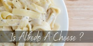 Read more about the article Is Alfredo A Cheese ? No, And Here's Why