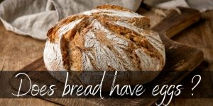 Read more about the article Is There Egg In Bread ? There Is No Straight Answer