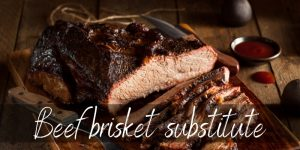 Read more about the article Beef Brisket Substitute – 5 Ideas To Try Next