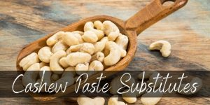 Are There Cashew Paste Substitutes? Here's What We Found Out!