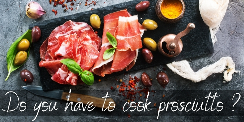 Read more about the article Do You Have To Cook Prosciutto ? No, And Here's Why