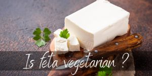 Is Feta Cheese Vegetarian ? Traditionally No, But You Have Options