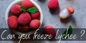 Read more about the article Can You Freeze Lychee? Yes, And Here's How !