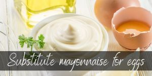 Read more about the article Can You Substitute Mayonnaise For Eggs ? Yes, And Here's How