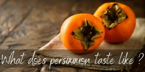 Read more about the article What Does Persimmon Taste Like? Here's What We've Found Out!