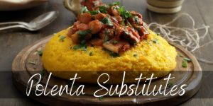 Best Polenta Substitutes – 3 Ideas To Try For Dinner