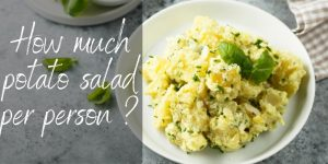 Read more about the article How Much Potato Salad Per Person ? Here's What To Know
