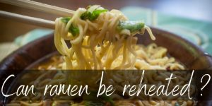 Read more about the article Can Ramen Be Reheated? Yes, And Here's How!