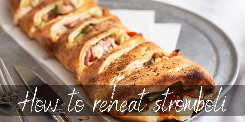 How to Reheat Stromboli – Here's What To Do