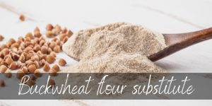 Read more about the article Best Buckwheat Flour Substitute – 5 Ideas To Try