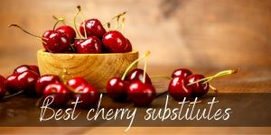 Read more about the article Best Cherry Substitutes – 7 Ideas To Try Next