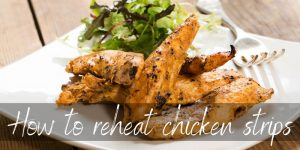 Read more about the article How To Reheat Chicken Strips – 3 Foolproof Ideas