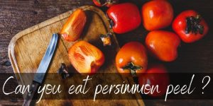 Read more about the article Can You Eat Persimmon Peel ? Here's What We Know