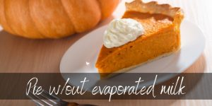 Pumpkin Pie Without Evaporated Milk – All You Need To Know