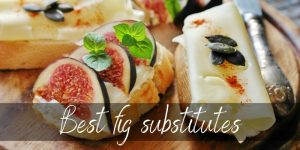 Read more about the article Best Fig Substitutes – 9 Ideas To Try Next