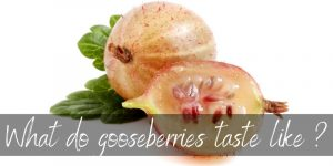 What Does Gooseberry Taste Like ? Here's What You Need To Know