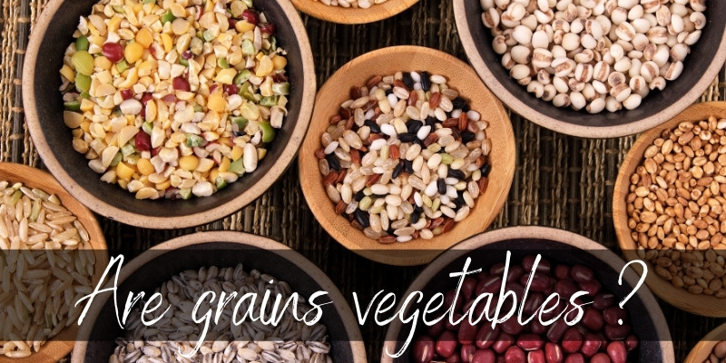 Read more about the article Are Grains Vegetables ? It's Really Up To You
