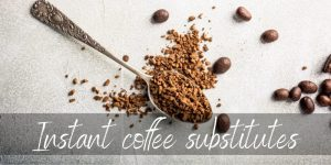 Read more about the article Best Instant Coffee Substitutes – 6 Ideas To Try Next