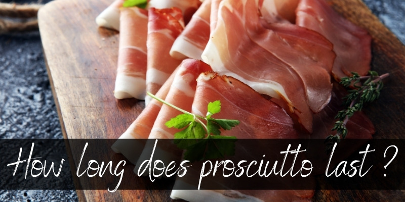 Read more about the article How Long Does Prosciutto Last ? Here's What To Know