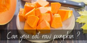 Can You Eat Raw Pumpkin? We Have the Answer and MORE!