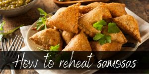 Can You Reheat Samosas? Of Course, And We'll Tell You How!