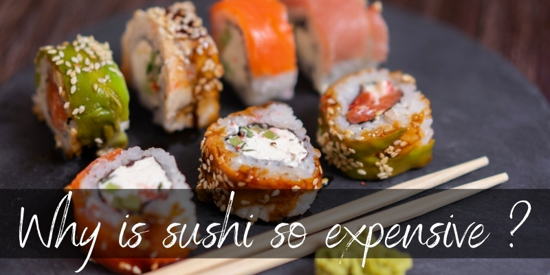 Read more about the article Why Is Sushi So Expensive ? Here's 2 Very Good Reasons