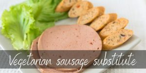 Vegetarian Sausage Substitute – Here's 3 Ideas To Try
