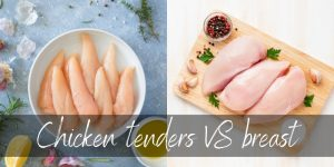 Read more about the article Chicken Tenders VS Breast – 4 Important Differences