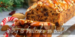Why Is Fruitcake So Bad ? Tradition, For The Most Part