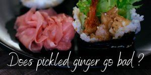 Does Pickled Ginger Go Bad ? Not Really