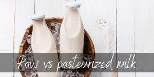 Raw VS Pasteurized Milk – Here's What You Should Know