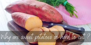 Why Are Sweet Potatoes So Hard To Cut ? Here's What We Know