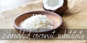 Shredded Coconut Substitute – 6 Ideas To Save Dessert