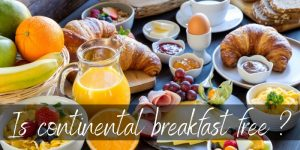Read more about the article Is Continental Breakfast Free ? Here's What It Means