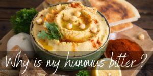 Why Is My Hummus Bitter – Three Main Reasons