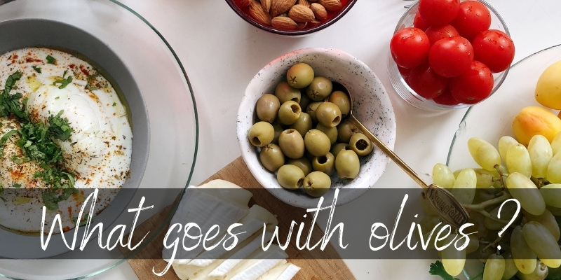 What Goes With Olives ? 10 Ideas For Your Next Entrees