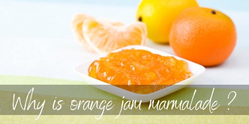 Why Is Orange Jam Called Marmalade ?
